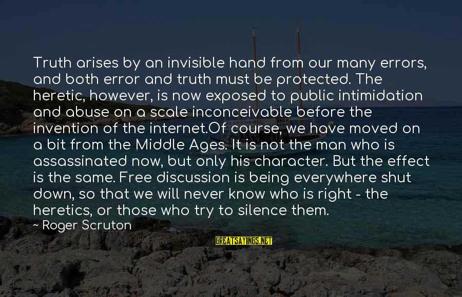 Being Protected Sayings By Roger Scruton: Truth arises by an invisible hand from our many errors, and both error and truth