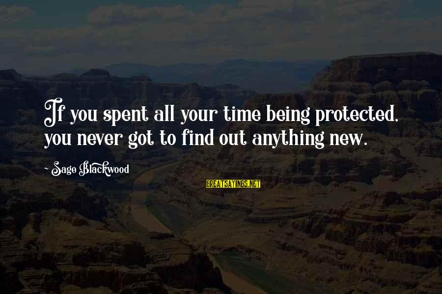 Being Protected Sayings By Sage Blackwood: If you spent all your time being protected, you never got to find out anything