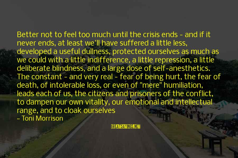 Being Protected Sayings By Toni Morrison: Better not to feel too much until the crisis ends - and if it never