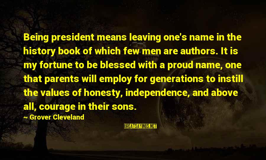 Being Proud Of Your Sons Sayings By Grover Cleveland: Being president means leaving one's name in the history book of which few men are