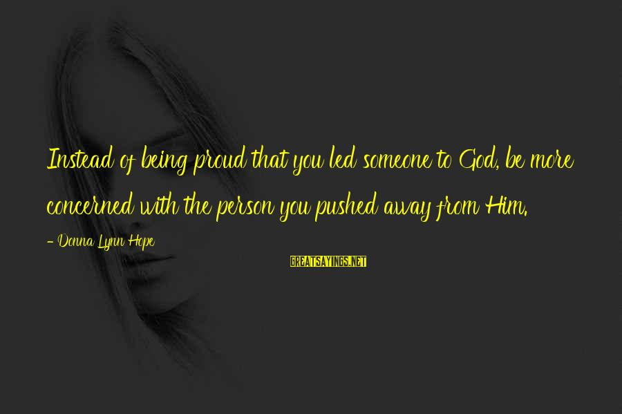 Being Pushed Away Sayings By Donna Lynn Hope: Instead of being proud that you led someone to God, be more concerned with the