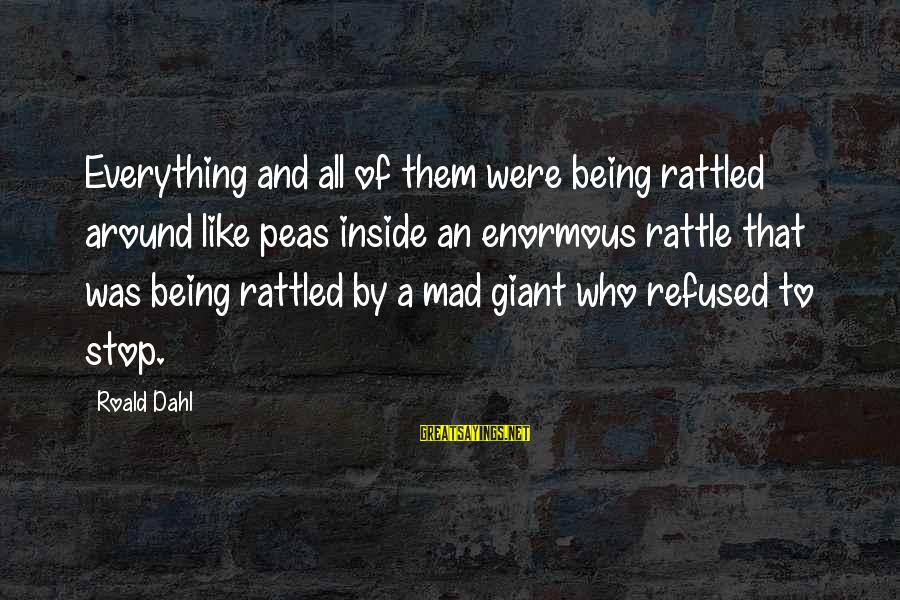 Being Rattled Sayings By Roald Dahl: Everything and all of them were being rattled around like peas inside an enormous rattle