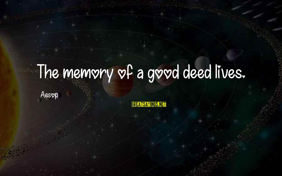 Being Ready For The Weekend Sayings By Aesop: The memory of a good deed lives.
