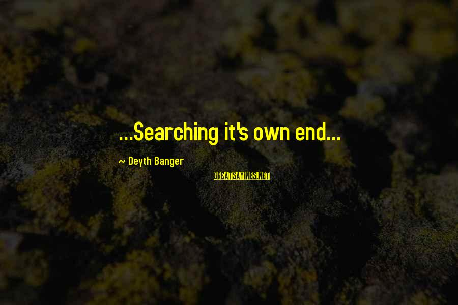 Being Ready For The Weekend Sayings By Deyth Banger: ...Searching it's own end...