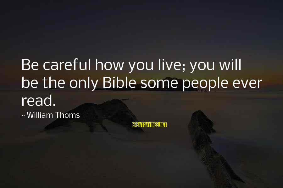 Being Ready For The Weekend Sayings By William Thoms: Be careful how you live; you will be the only Bible some people ever read.