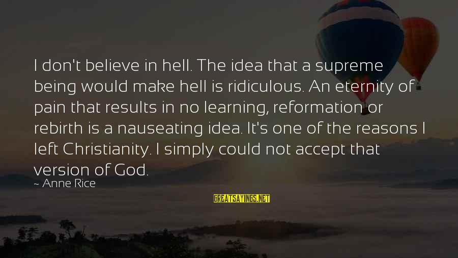 Being Ridiculous Sayings By Anne Rice: I don't believe in hell. The idea that a supreme being would make hell is
