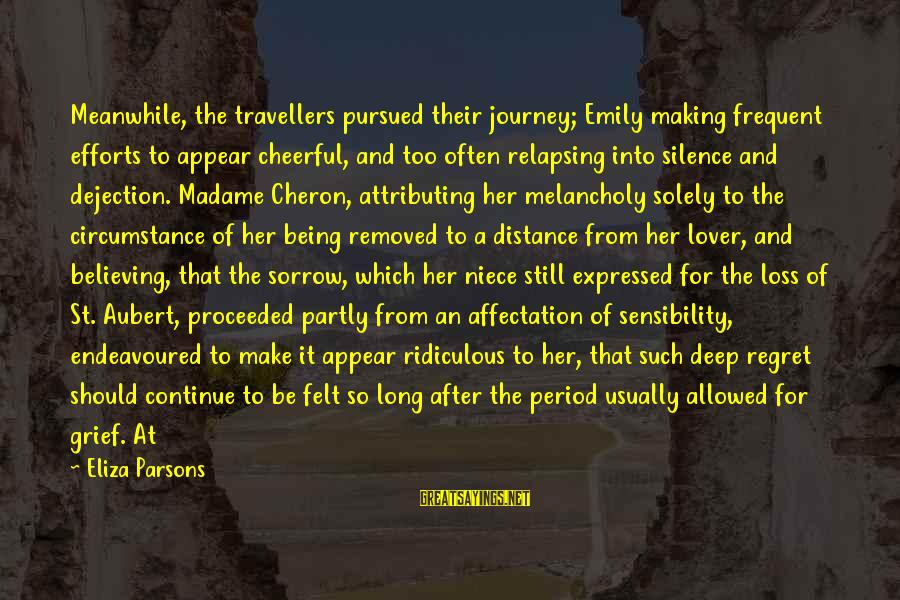 Being Ridiculous Sayings By Eliza Parsons: Meanwhile, the travellers pursued their journey; Emily making frequent efforts to appear cheerful, and too