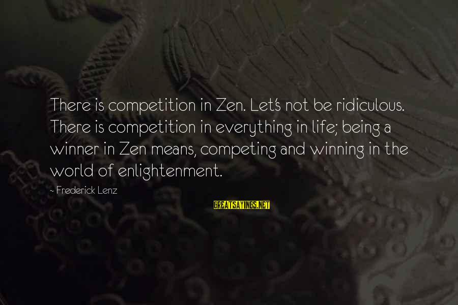 Being Ridiculous Sayings By Frederick Lenz: There is competition in Zen. Let's not be ridiculous. There is competition in everything in