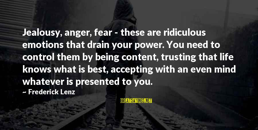 Being Ridiculous Sayings By Frederick Lenz: Jealousy, anger, fear - these are ridiculous emotions that drain your power. You need to