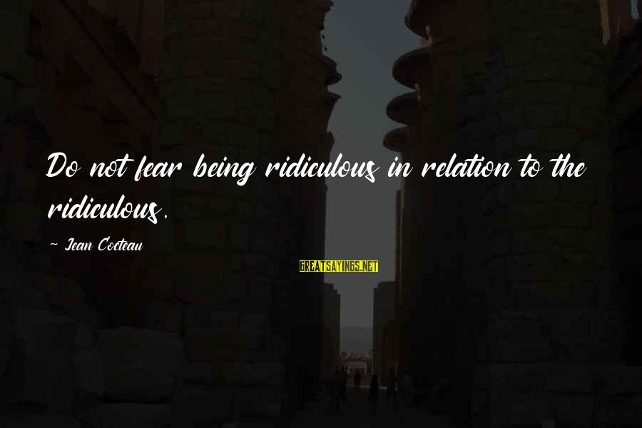 Being Ridiculous Sayings By Jean Cocteau: Do not fear being ridiculous in relation to the ridiculous.