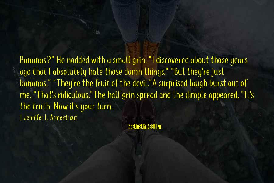 """Being Ridiculous Sayings By Jennifer L. Armentrout: Bananas?"""" He nodded with a small grin. """"I discovered about those years ago that I"""