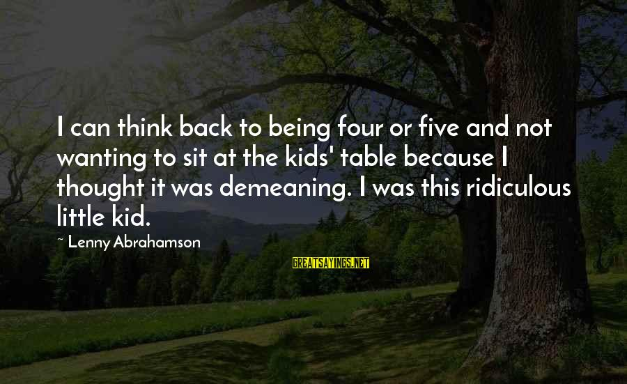 Being Ridiculous Sayings By Lenny Abrahamson: I can think back to being four or five and not wanting to sit at