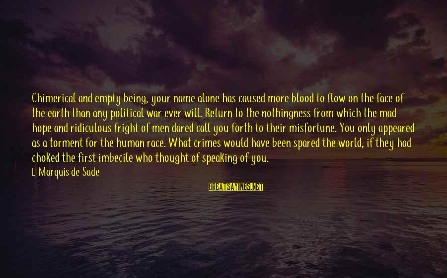 Being Ridiculous Sayings By Marquis De Sade: Chimerical and empty being, your name alone has caused more blood to flow on the