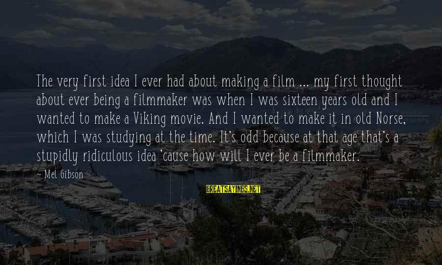Being Ridiculous Sayings By Mel Gibson: The very first idea I ever had about making a film ... my first thought