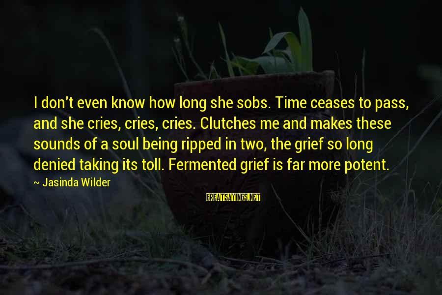 Being Ripped Off Sayings By Jasinda Wilder: I don't even know how long she sobs. Time ceases to pass, and she cries,