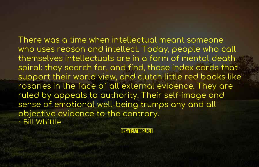 Being Ruled Sayings By Bill Whittle: There was a time when intellectual meant someone who uses reason and intellect. Today, people