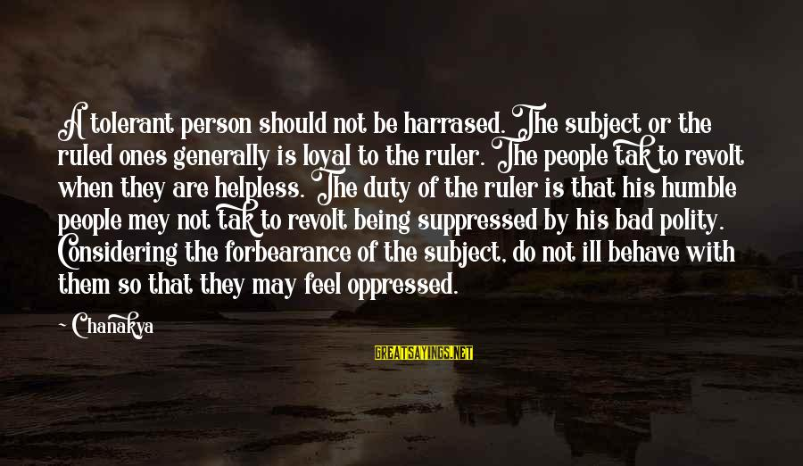 Being Ruled Sayings By Chanakya: A tolerant person should not be harrased. The subject or the ruled ones generally is