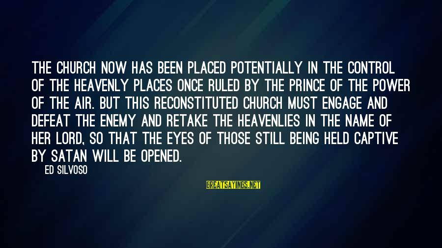 Being Ruled Sayings By Ed Silvoso: The Church now has been placed potentially in the control of the heavenly places once