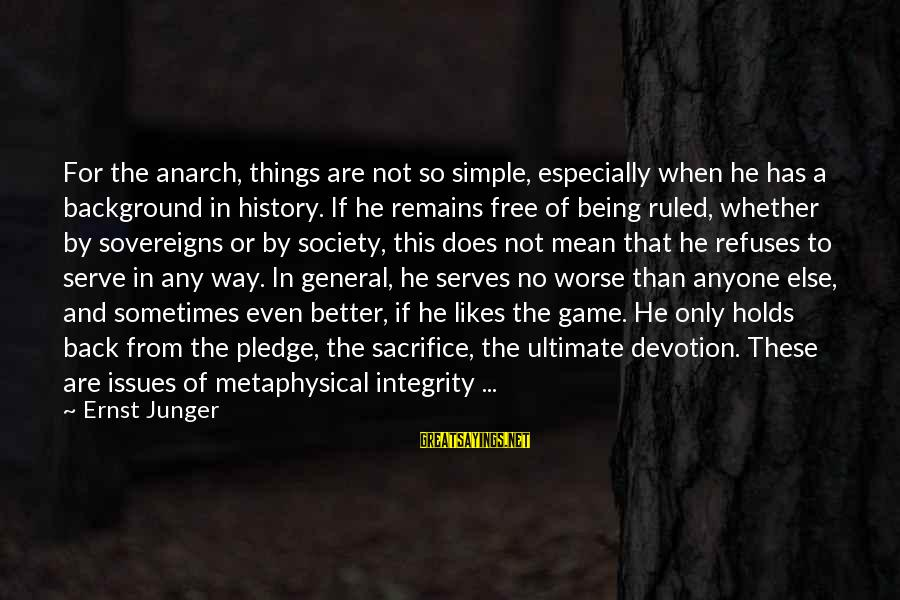 Being Ruled Sayings By Ernst Junger: For the anarch, things are not so simple, especially when he has a background in