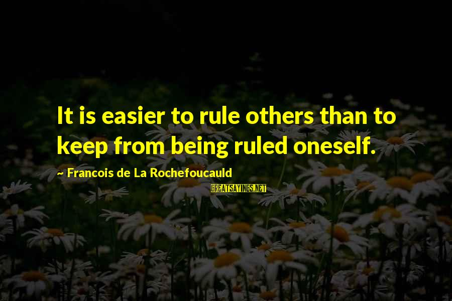 Being Ruled Sayings By Francois De La Rochefoucauld: It is easier to rule others than to keep from being ruled oneself.