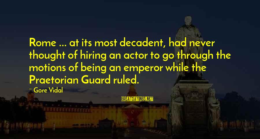 Being Ruled Sayings By Gore Vidal: Rome ... at its most decadent, had never thought of hiring an actor to go