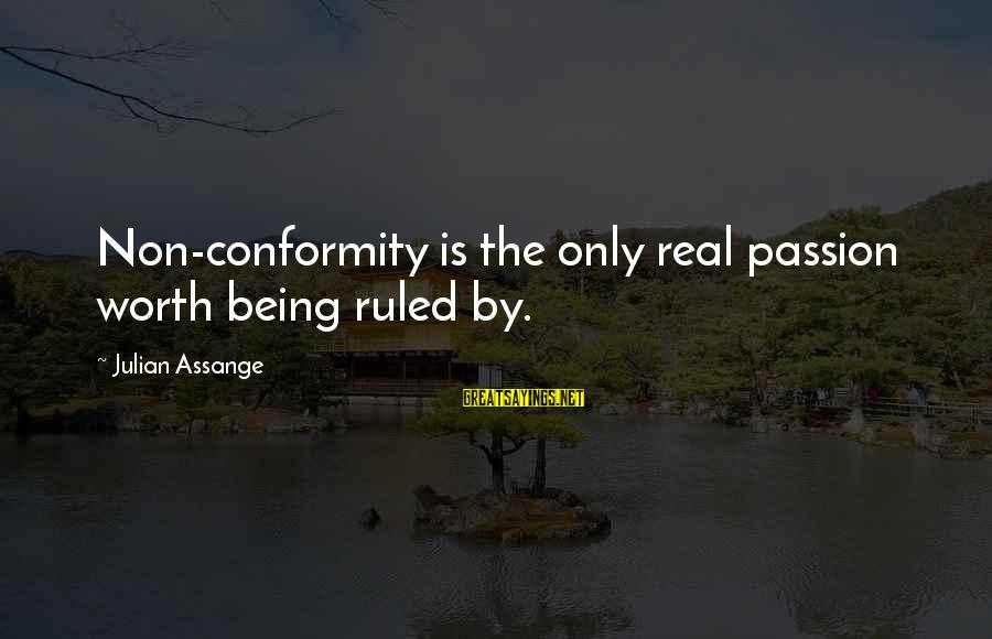Being Ruled Sayings By Julian Assange: Non-conformity is the only real passion worth being ruled by.