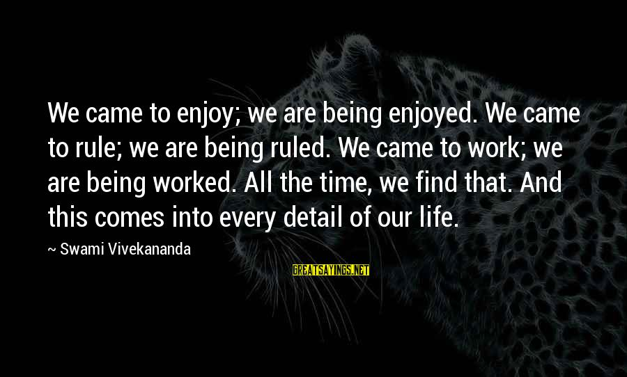Being Ruled Sayings By Swami Vivekananda: We came to enjoy; we are being enjoyed. We came to rule; we are being