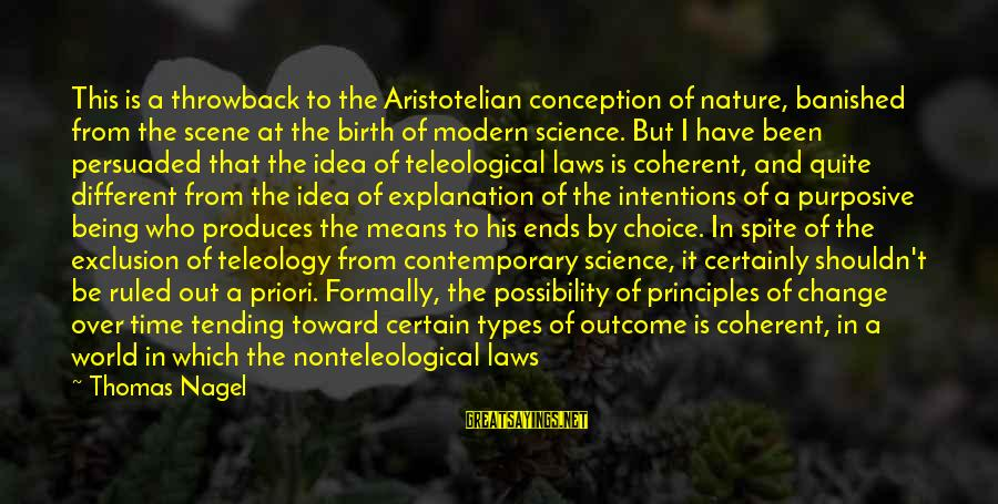 Being Ruled Sayings By Thomas Nagel: This is a throwback to the Aristotelian conception of nature, banished from the scene at