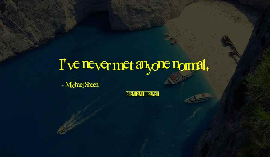 Being Shy But Outgoing Sayings By Michael Sheen: I've never met anyone normal.