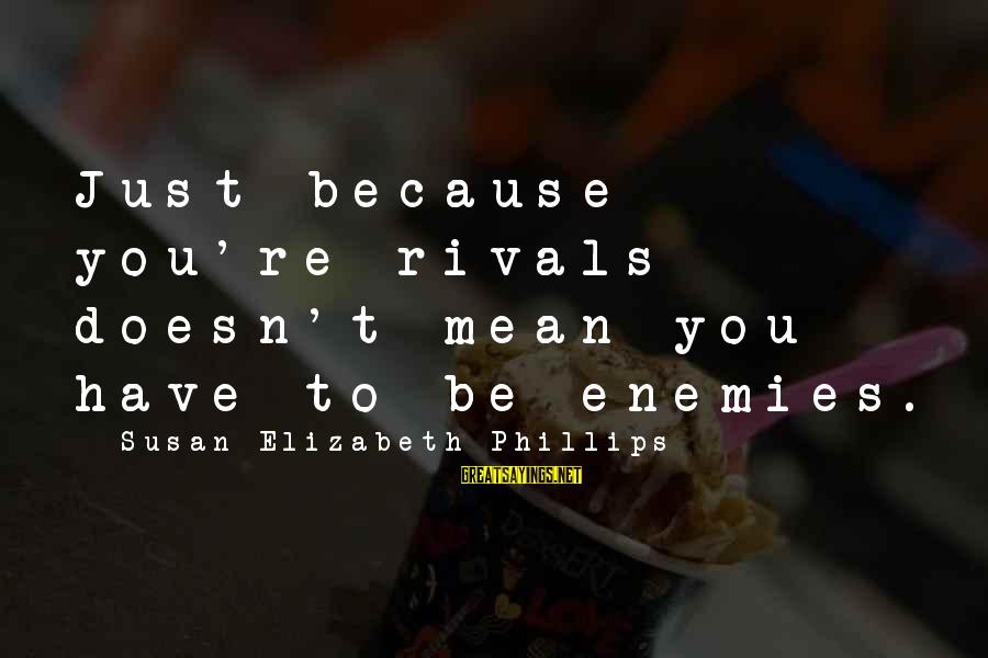 Being Shy But Outgoing Sayings By Susan Elizabeth Phillips: Just because you're rivals doesn't mean you have to be enemies.