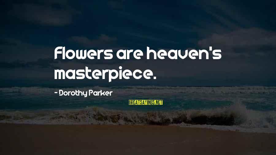 Being Shy Tumblr Sayings By Dorothy Parker: Flowers are heaven's masterpiece.