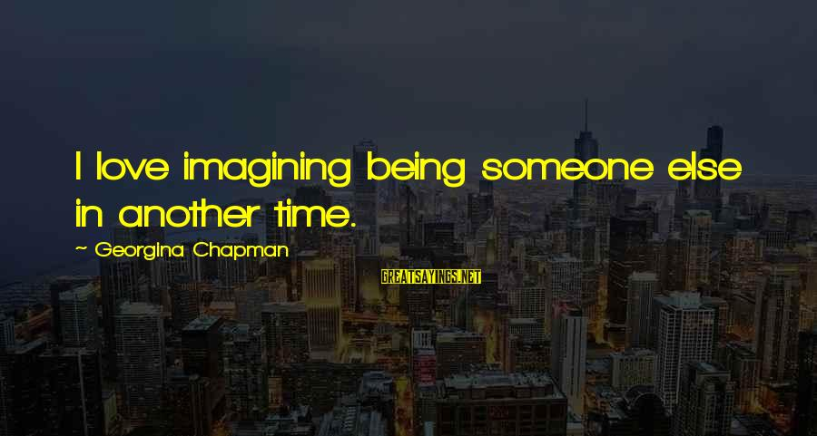 Being Shy Tumblr Sayings By Georgina Chapman: I love imagining being someone else in another time.