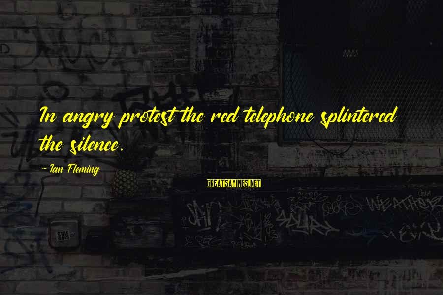 Being Shy Tumblr Sayings By Ian Fleming: In angry protest the red telephone splintered the silence.