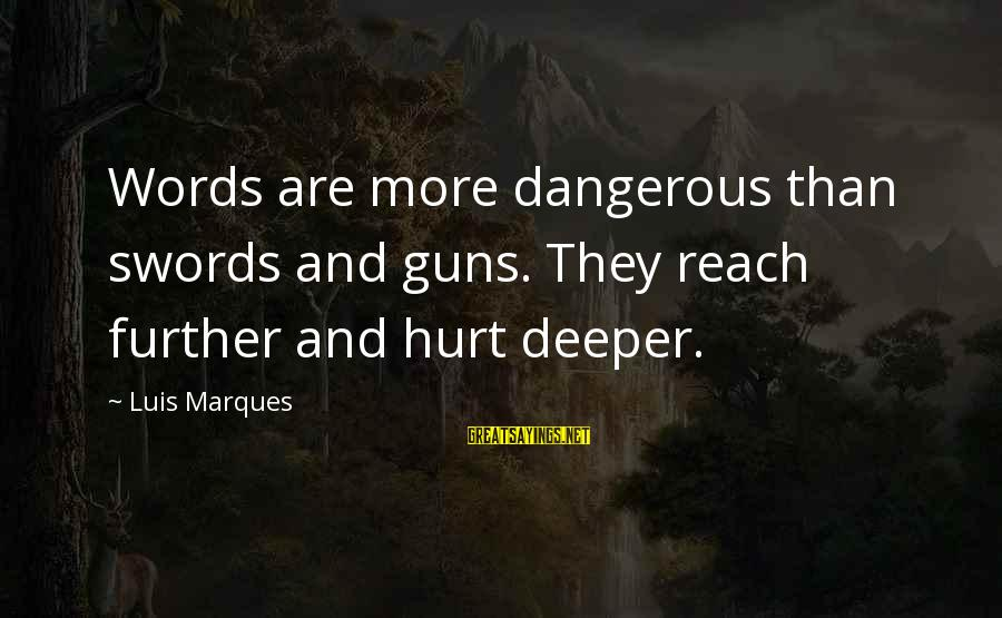 Being Shy Tumblr Sayings By Luis Marques: Words are more dangerous than swords and guns. They reach further and hurt deeper.