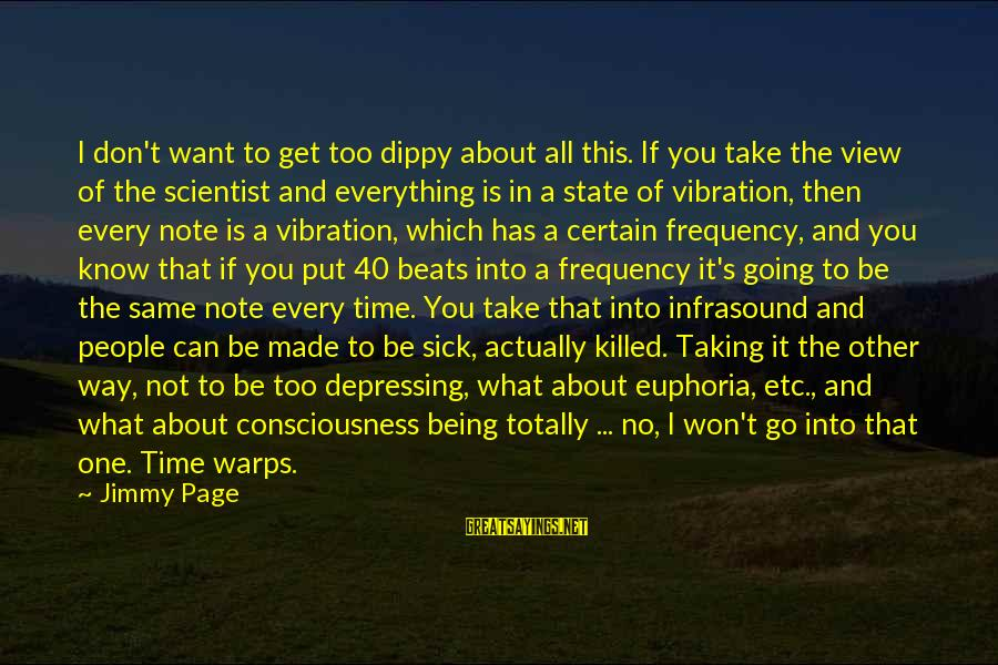 Being Sick Of Everything Sayings By Jimmy Page: I don't want to get too dippy about all this. If you take the view