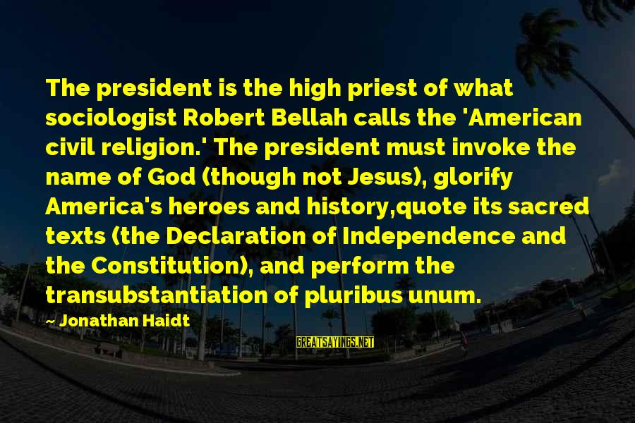 Being Sick Of Everything Sayings By Jonathan Haidt: The president is the high priest of what sociologist Robert Bellah calls the 'American civil