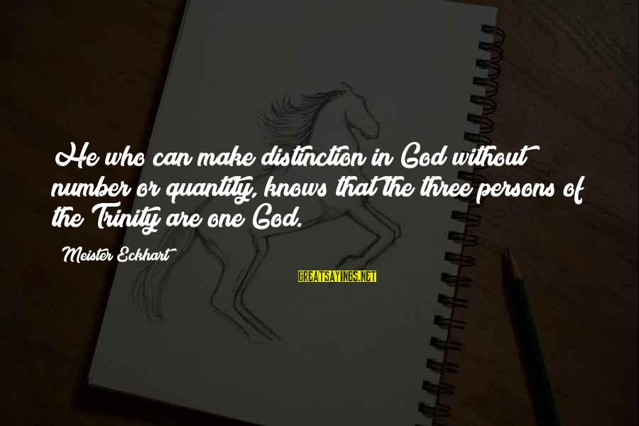 Being Sick Of Everything Sayings By Meister Eckhart: He who can make distinction in God without number or quantity, knows that the three