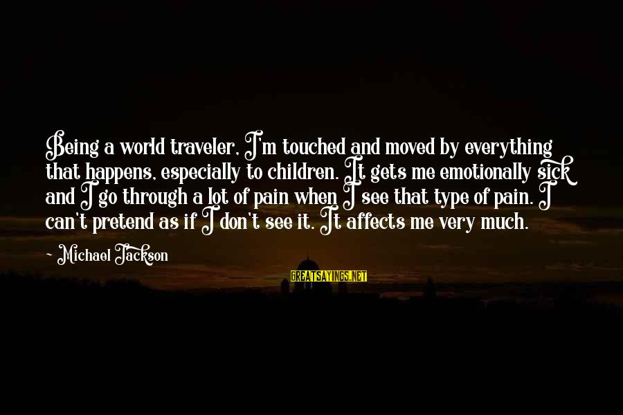 Being Sick Of Everything Sayings By Michael Jackson: Being a world traveler, I'm touched and moved by everything that happens, especially to children.