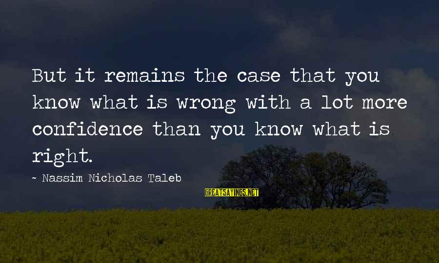 Being Sick Of Everything Sayings By Nassim Nicholas Taleb: But it remains the case that you know what is wrong with a lot more