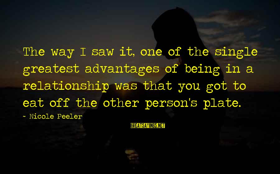 Being Single Advantages Sayings By Nicole Peeler: The way I saw it, one of the single greatest advantages of being in a