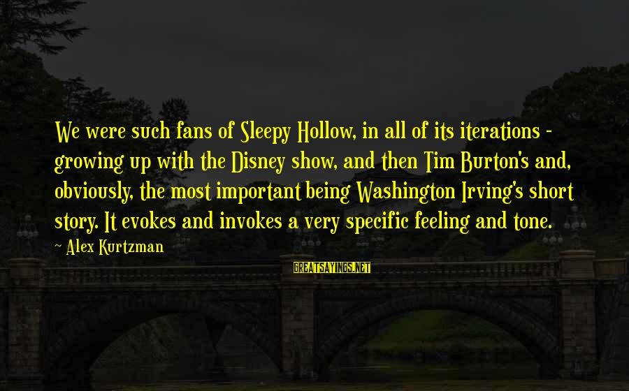 Being Sleepy Sayings By Alex Kurtzman: We were such fans of Sleepy Hollow, in all of its iterations - growing up