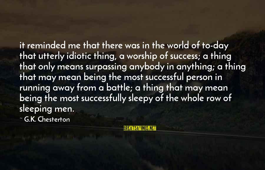 Being Sleepy Sayings By G.K. Chesterton: it reminded me that there was in the world of to-day that utterly idiotic thing,
