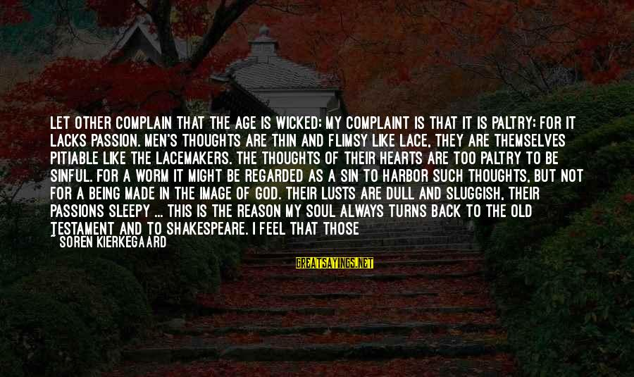 Being Sleepy Sayings By Soren Kierkegaard: Let other complain that the age is wicked; my complaint is that it is paltry;
