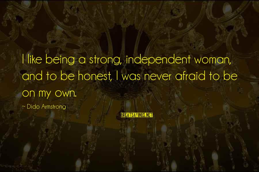 Being Strong And Independent Sayings By Dido Armstrong: I like being a strong, independent woman, and to be honest, I was never afraid