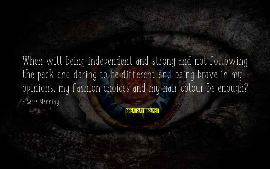 Being Strong And Independent Sayings By Sarra Manning: When will being independent and strong and not following the pack and daring to be