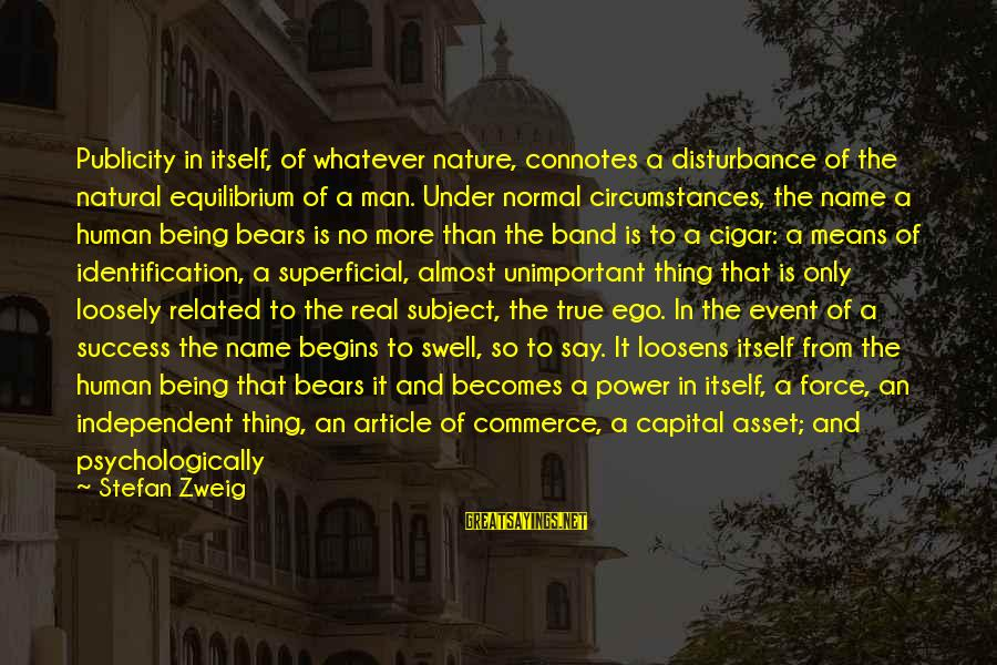 Being Strong And Independent Sayings By Stefan Zweig: Publicity in itself, of whatever nature, connotes a disturbance of the natural equilibrium of a