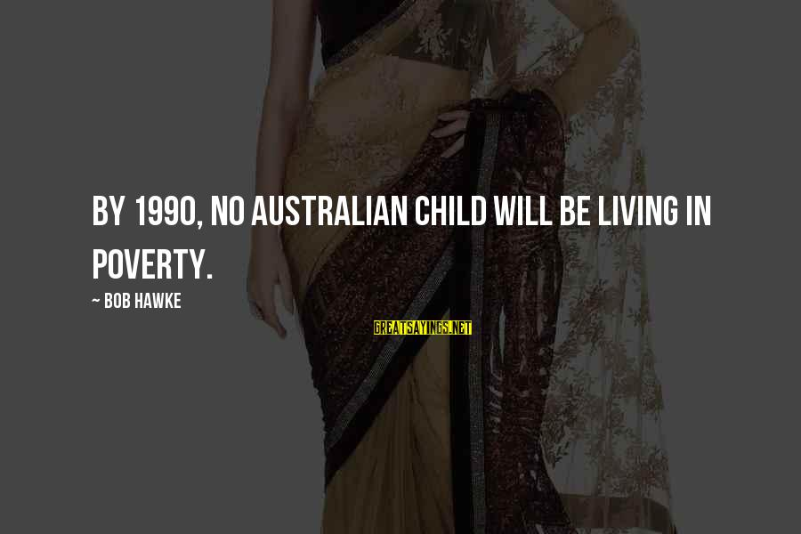 Being Stuck On An Island Sayings By Bob Hawke: By 1990, no Australian child will be living in poverty.