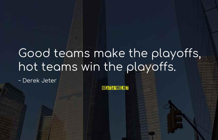 Being Stuck On An Island Sayings By Derek Jeter: Good teams make the playoffs, hot teams win the playoffs.