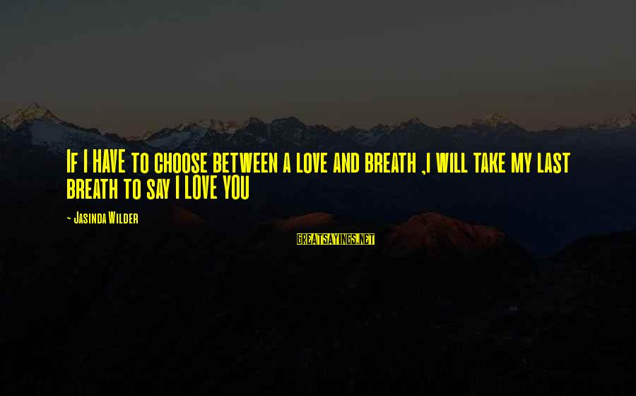 Being Stuck On An Island Sayings By Jasinda Wilder: If I HAVE to choose between a love and breath ,i will take my last
