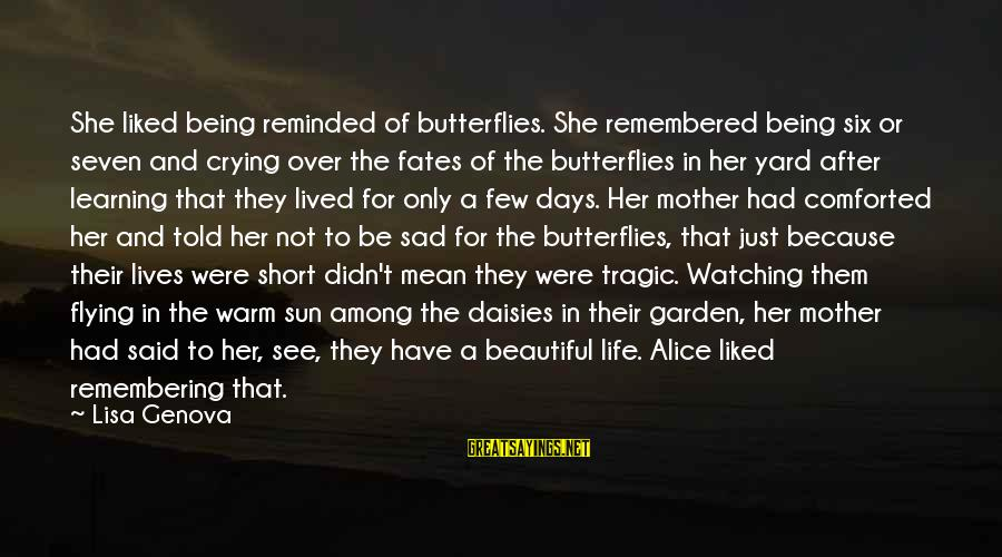 Being Told You're Beautiful Sayings By Lisa Genova: She liked being reminded of butterflies. She remembered being six or seven and crying over